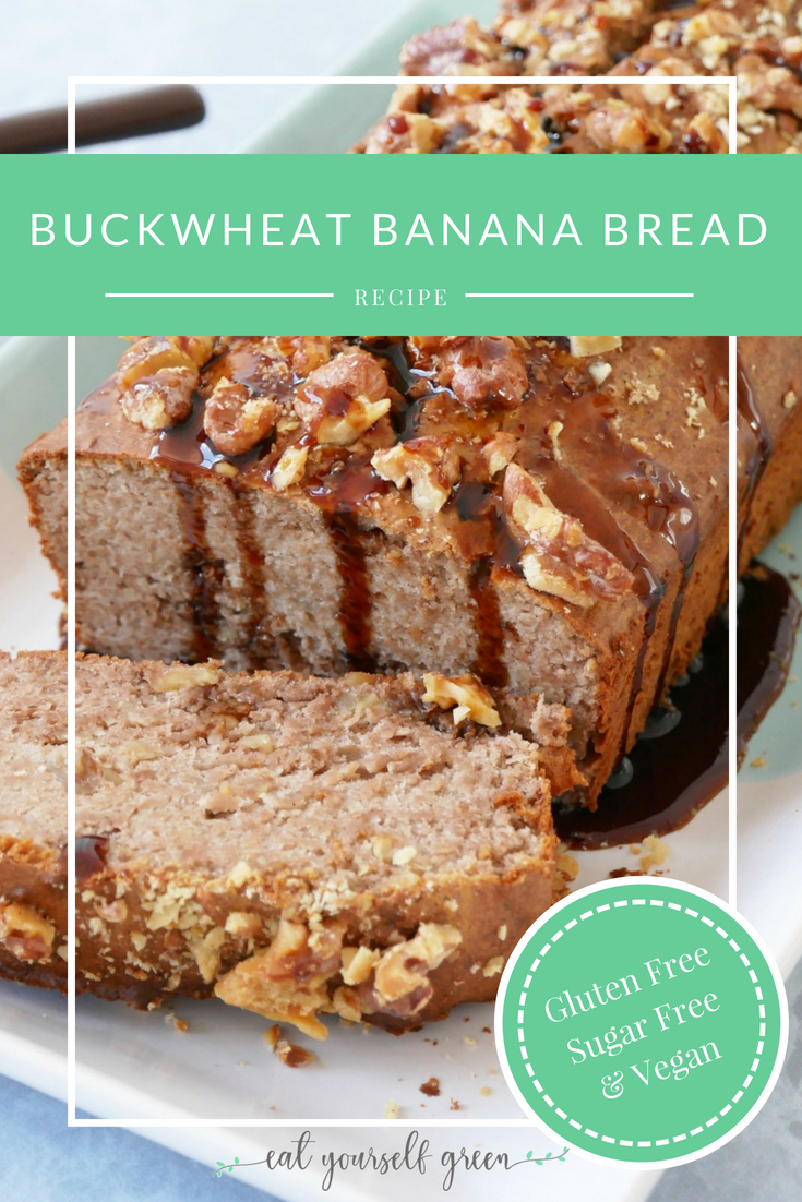 Buckwheat Banana Bread | Eat Yourself Green