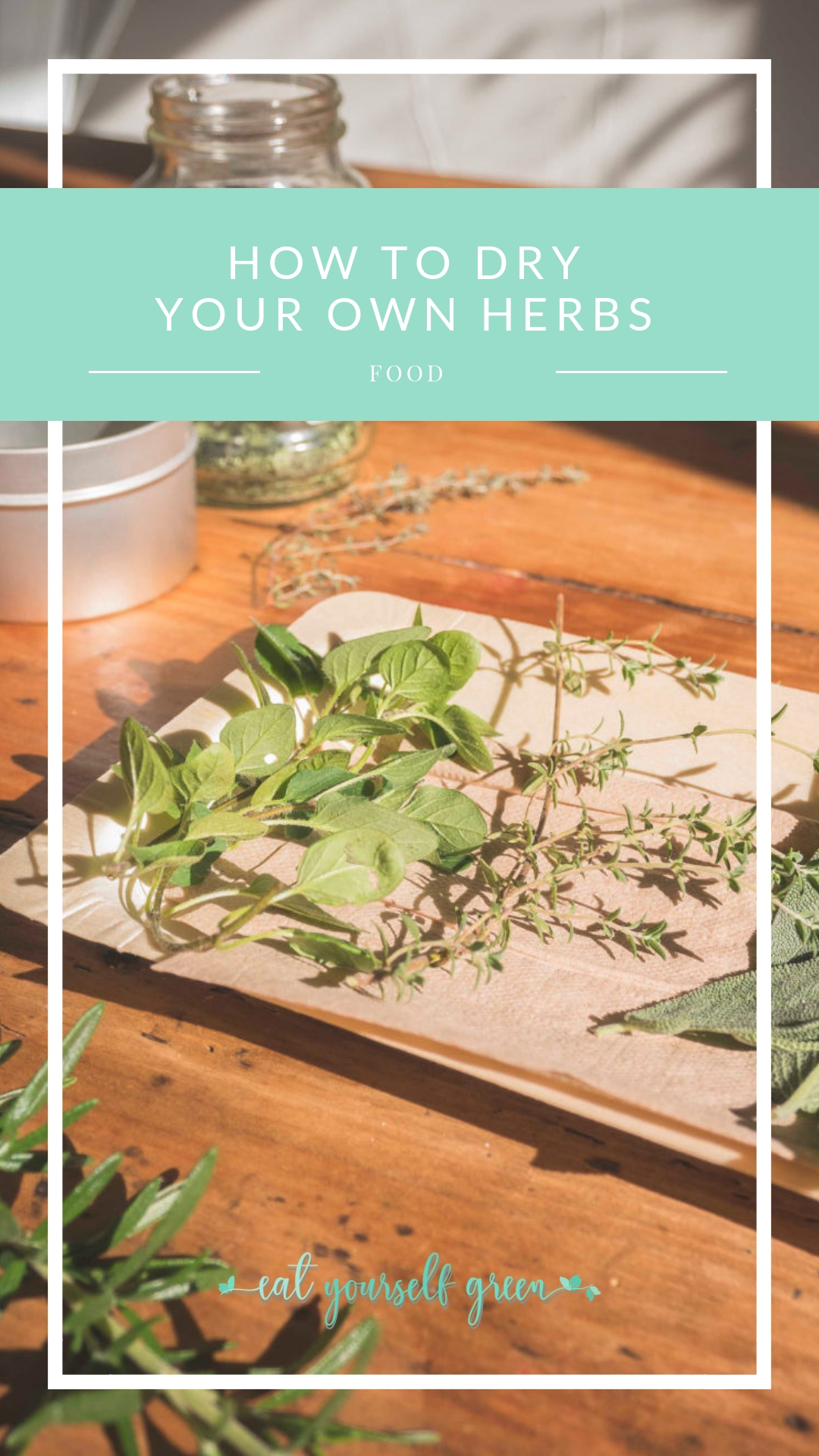 How to Dry Your Own Herbs | Eat Yourself Green